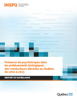 Présence de psychotropes dans  les prélèvements biologiques  des conducteurs décédés au Québec  de 2002 à 2013