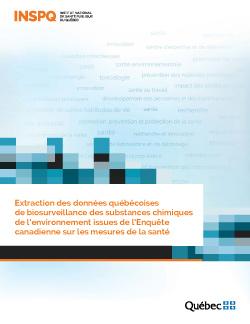 Extraction des données québécoises  de biosurveillance des substances chimiques de l'environnement issues de l'Enquête canadienne sur les mesures de la santé