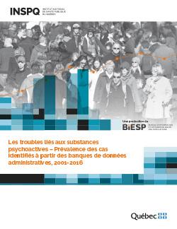 Les troubles liés aux substances psychoactives – Prévalence des cas identifiés à partir des banques de données administratives, 2001-2016