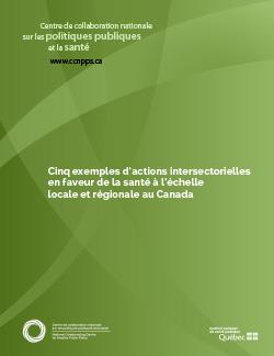 Cinq exemples d'actions intersectorielles en faveur de la santé à l'échelle locale et régionale au Canada