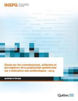 Étude sur les connaissances, attitudes et perceptions de la population québécoise sur l'utilisation des antibiotiques : 2019